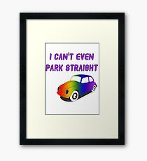 I Can't Even Park Straight | LGBT Framed Print