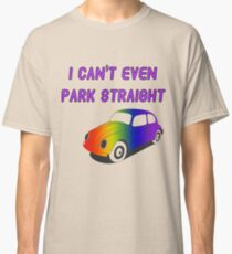 I Can't Even Park Straight | LGBT Classic T-Shirt