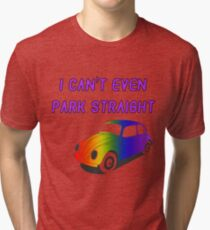 I Can't Even Park Straight | LGBT Tri-blend T-Shirt