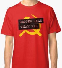"""""""Better Dead Than Red"""" - Red Classic T-Shirt"""