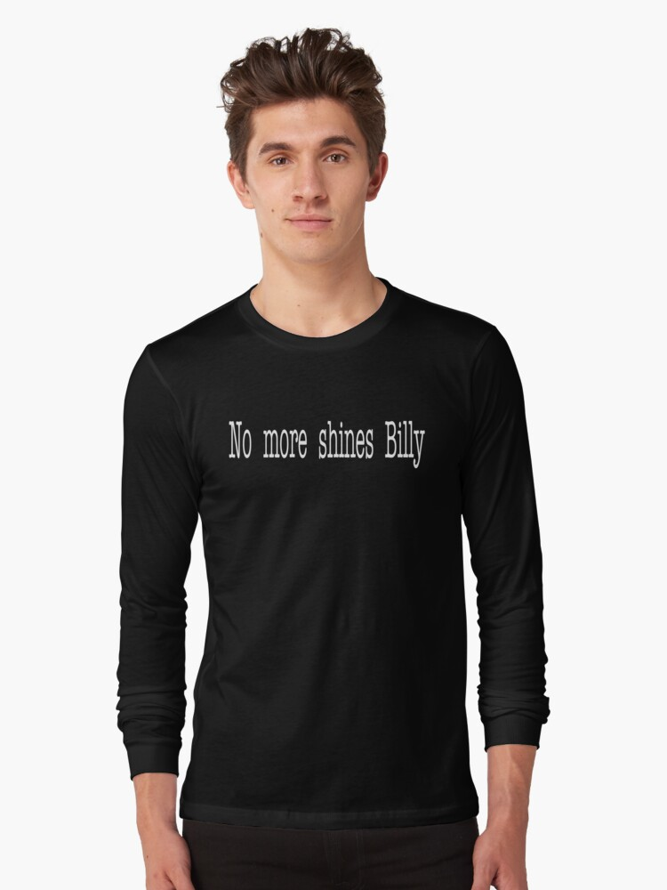 Goodfellas Quote - No More Shines Billy Long Sleeve T-Shirt Front
