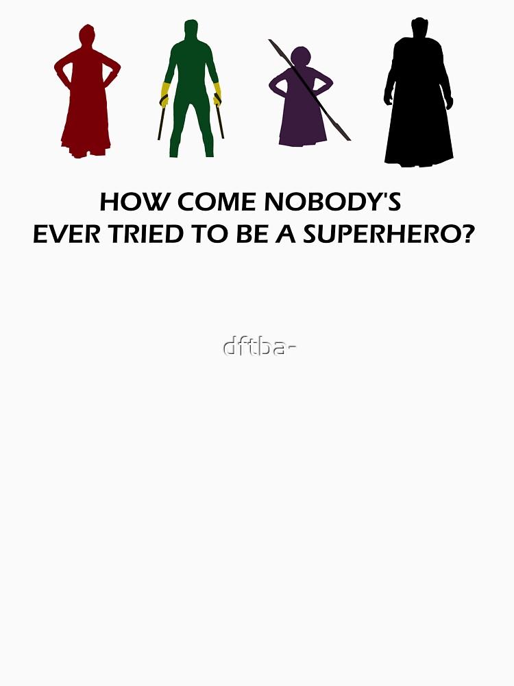 How Come Nobody's Ever Tried to be a Superhero? by dftba-