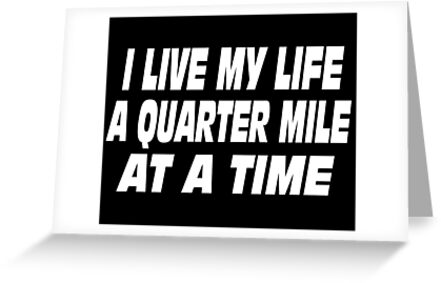 The Fast And The Furious Quote - I Live My Life A Quarter Mile At A ...