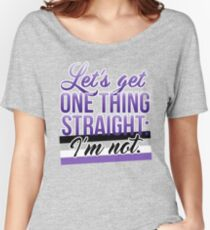 Let's Get One Thing Straight: I'm Not • Asexual Version • LGBTQ* Women's Relaxed Fit T-Shirt