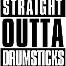 Straight Outta Drumsticks by sketchNkustom