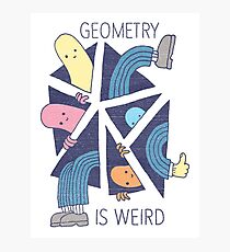 GEOMETRY IS WEIRD! Photographic Print