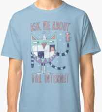 ASK ME ABOUT THE INTERNET Classic T-Shirt