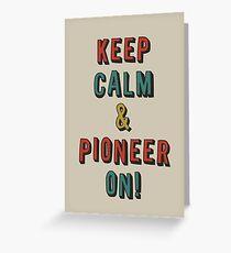 KEEP CALM AND PIONEER ON! Greeting Card