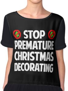 Stop Premature Christmas Decorating Chiffon Top