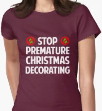 Stop Premature Christmas Decorating Womens Fitted T-Shirt