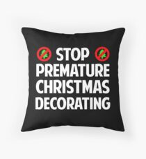Stop Premature Christmas Decorating Throw Pillow