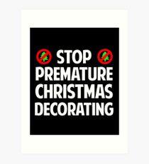 Stop Premature Christmas Decorating Art Print