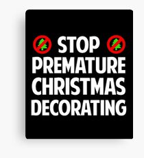 Stop Premature Christmas Decorating Canvas Print