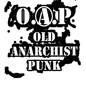 O.A.P - OLD ANARCHIST PUNK by wherenext