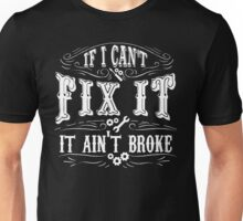 If I cant fix it, It aint broke Unisex T-Shirt