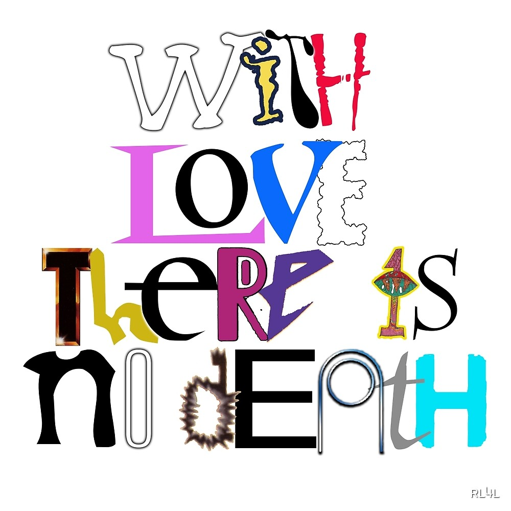 """""""With Love There Is No Death"""" by RL4L"""