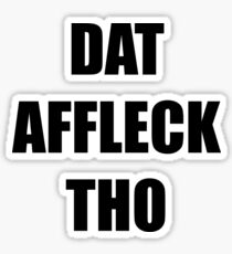 DAT AFFLECK THO Sticker