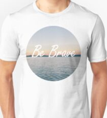 Even if you're not, be brave. T-Shirt