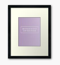 Ignorance is your new best friend  Framed Print