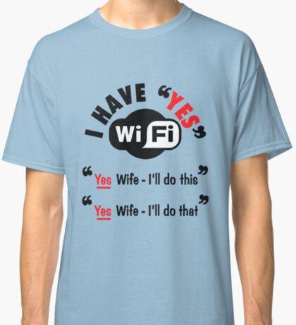 Yes Wi-Fi - Yes Wife I'll do this, Yes Wife I'll do that Classic T-Shirt