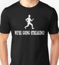 Old School Quote - We're Going Streaking Unisex T-Shirt