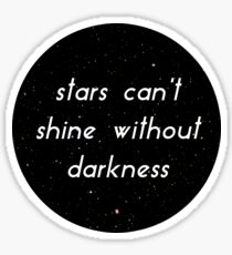 The Stars Can't Shine Without Darkness Sticker