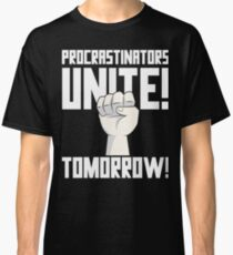 Procrastinators Unite Tomorrow T Shirt Classic T-Shirt