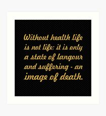 """Without health life... """"Buddha"""" Inspirational Quote Art Print"""