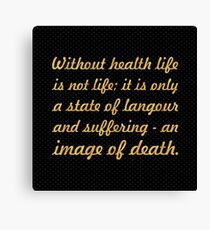 """Without health life... """"Buddha"""" Inspirational Quote Canvas Print"""