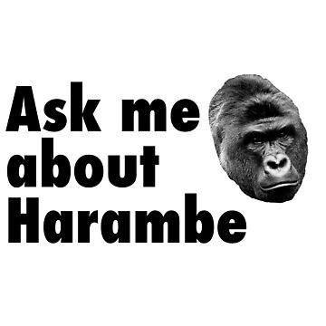 Ask Me About Harambe by sonofami7ch