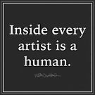 Inside Every Artist Is A Human. by MaritaChustak