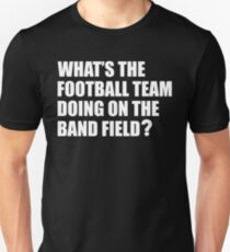 What's the Football Team Doing? School Band Humour Unisex T-Shirt