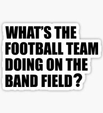 What's the Football Team Doing? School Band Humour Sticker