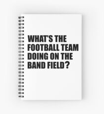 What's the Football Team Doing? School Band Humour Spiral Notebook