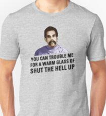 Warm Glass Of Shut The Hell Up Unisex T-Shirt