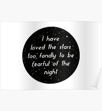 I Have Loved The Stars Too Fondly To Be Fearful of The Night Poster