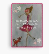 Be silly. Be fun. Be different. Be wacky. Be you. Canvas Print