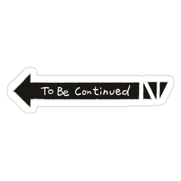Quot To Be Continued Quot Stickers By Tom Meme Redbubble