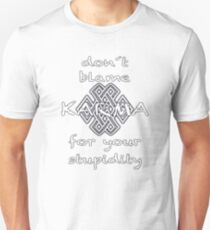 don´t blame KARMA for your stupidity Unisex T-Shirt