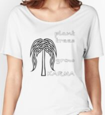 plant trees grow KARMA Women's Relaxed Fit T-Shirt