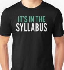 It's in the Syllabus   Teacher Humor T-Shirt