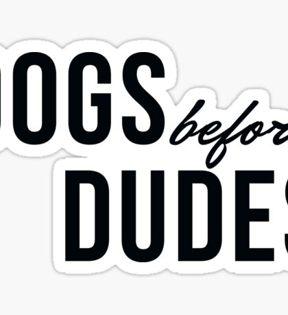 Dogs Before Dudes Sticker