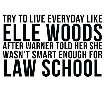 Live Everyday Like Elle Woods by christyefox