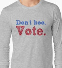 Don't boo. Vote.  Long Sleeve T-Shirt