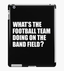 What's the Football Team Doing? School Band Humour iPad Case/Skin