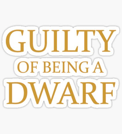 Guilty of Being a Dwarf Sticker