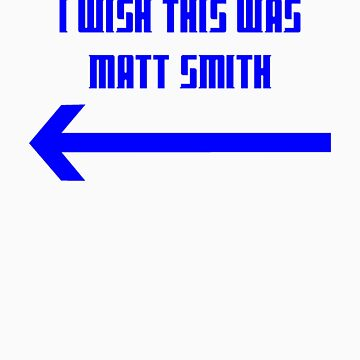 I Wish This Was Matt Smith by NevermoreShirts