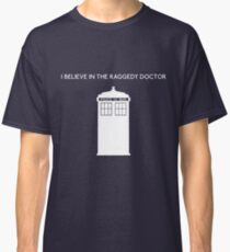 I Believe in the Raggedy Doctor Classic T-Shirt