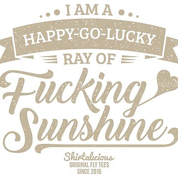 I am a Happy-Go-Lucky Ray of Fucking Sunshine in Navy Blue and Beige by theillustrators