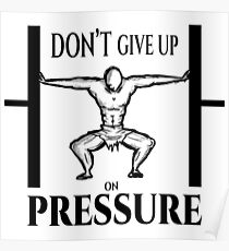 Dont Give up on Pressure Poster